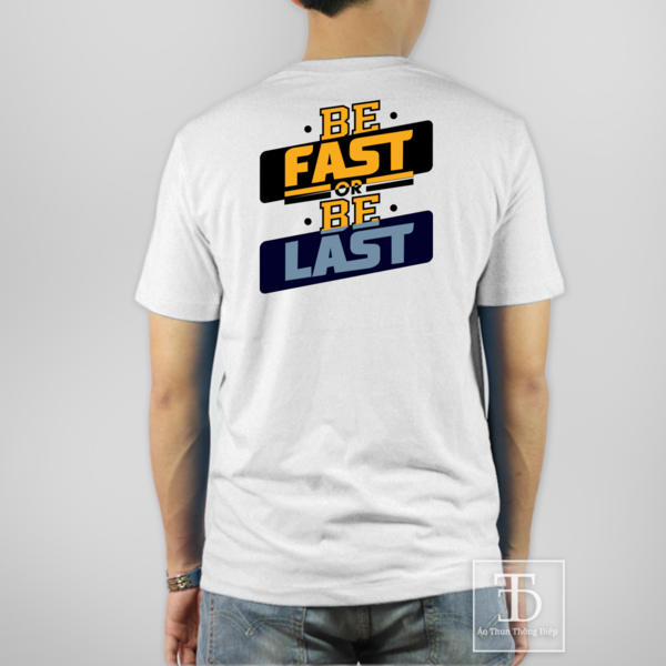 BE FAST OR BE LAST