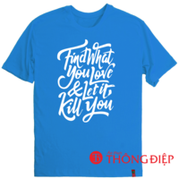 Find what you love and let it kill you!