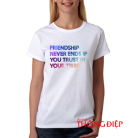 Friendship never ends if you trust in your tribe.