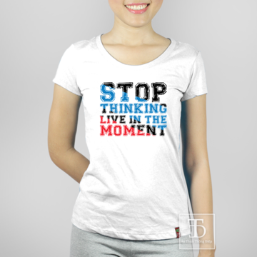 Stop thinking - Live in the moment