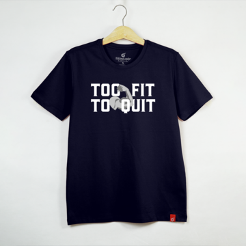 TOO FIT TO QUIT
