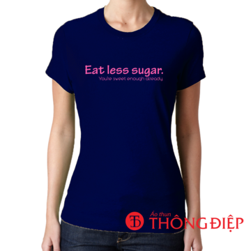Eat less sugar. You're sweet enough already.