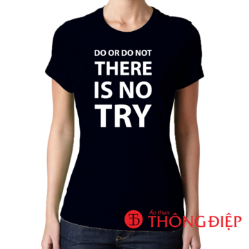 Do or do not, there is no try!