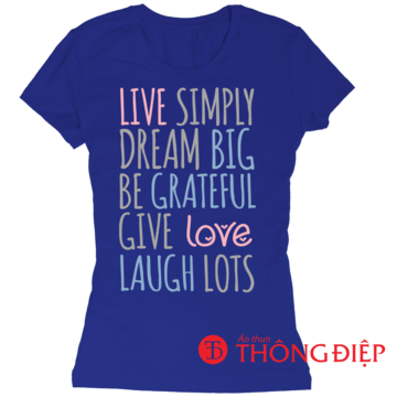 Live simply dream big be grateful give love laugh lots.