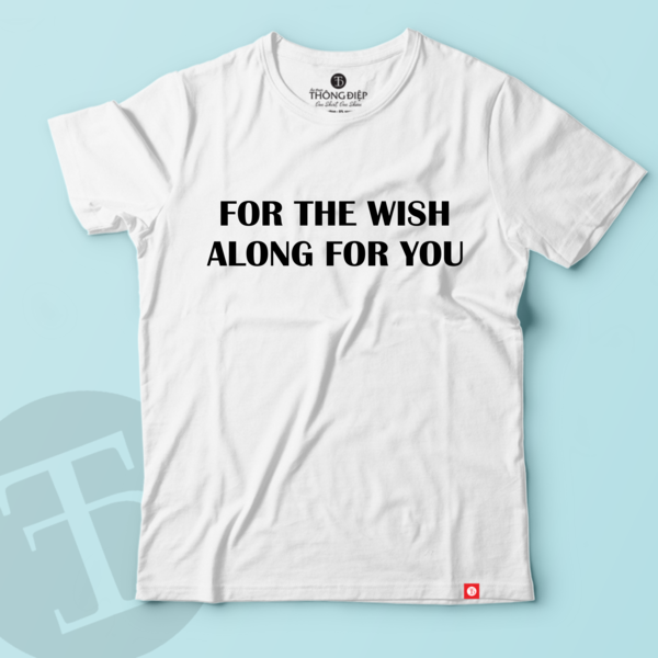 FOR THE WISH ALONG FOR YOU
